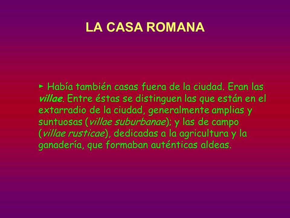LA CASA ROMANA Había también casas fuera de la ciudad.