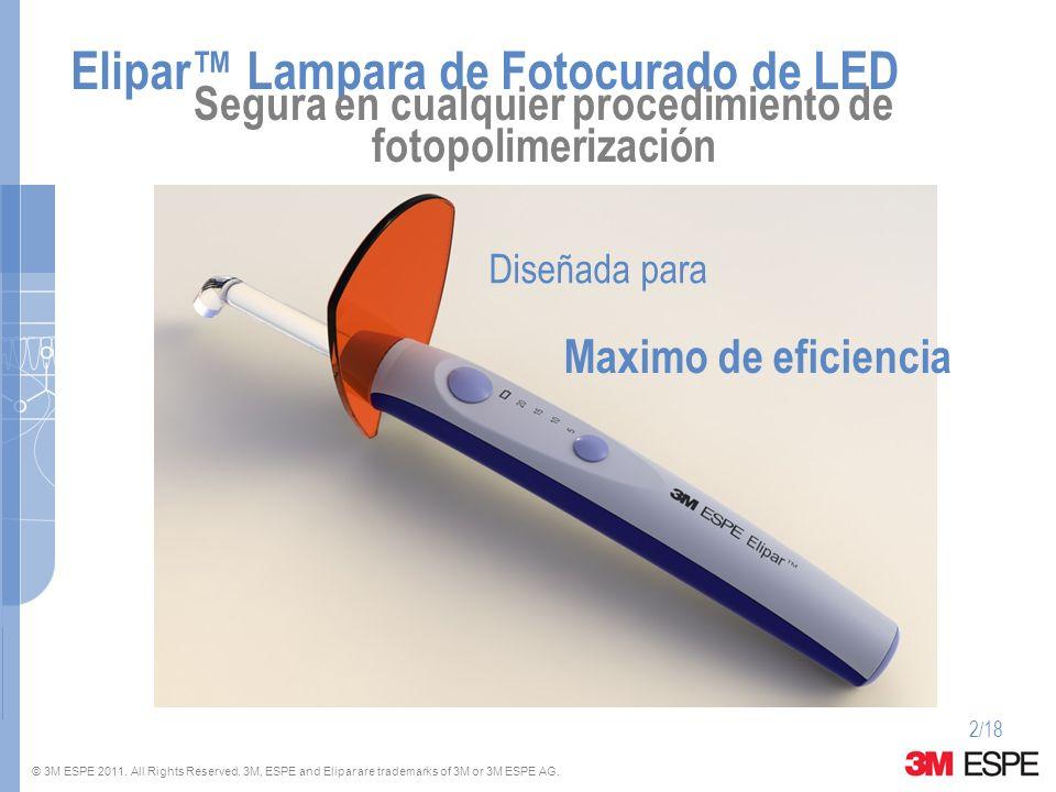 © 3M ESPE 2011. All Rights Reserved. 3M, ESPE and Elipar are trademarks of 3M or 3M ESPE AG. Elipar Lampara de Fotocurado de LED 2/18 Segura en cualqu