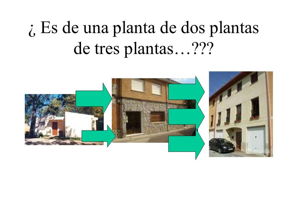 ¿ Es de una planta de dos plantas de tres plantas…???