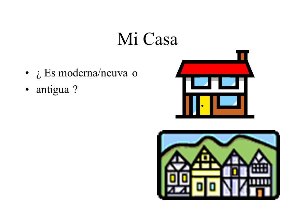 Mi Casa ¿ Es moderna/neuva o antigua ?