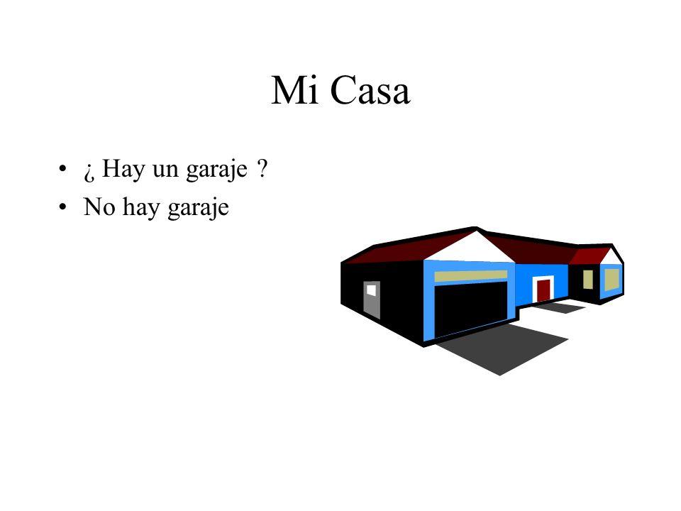 Mi Casa ¿ Hay un garaje ? No hay garaje