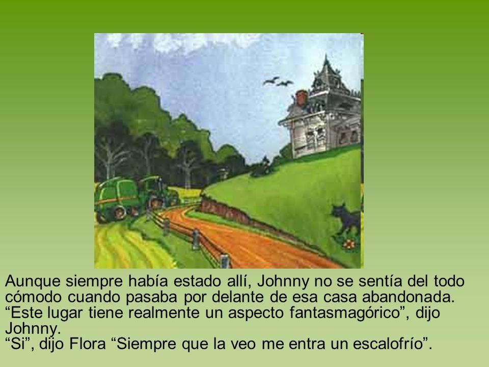 Aunque siempre había estado allí, Johnny no se sentía del todo cómodo cuando pasaba por delante de esa casa abandonada.