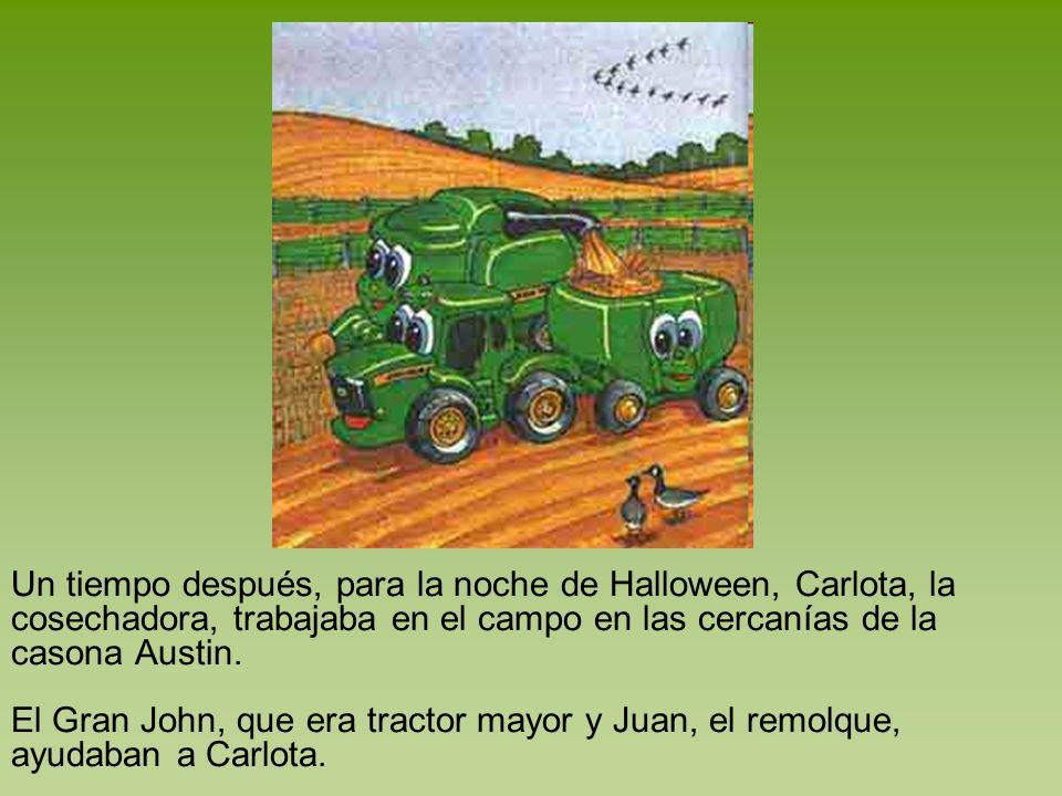 Un tiempo después, para la noche de Halloween, Carlota, la cosechadora, trabajaba en el campo en las cercanías de la casona Austin. El Gran John, que