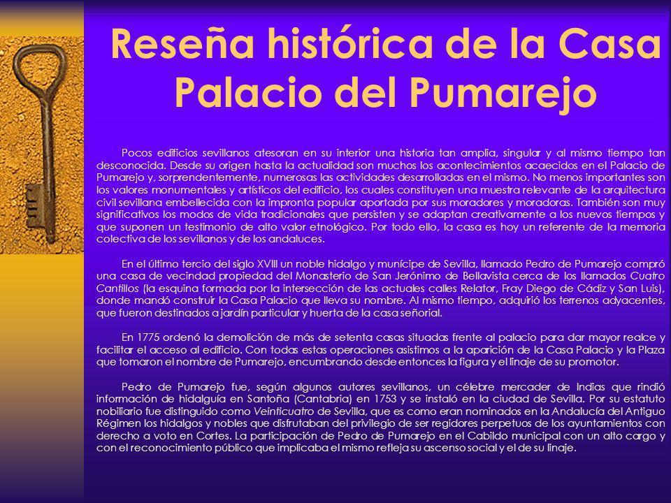 Reseña histórica de la Casa Palacio del Pumarejo Pocos edificios sevillanos atesoran en su interior una historia tan amplia, singular y al mismo tiemp