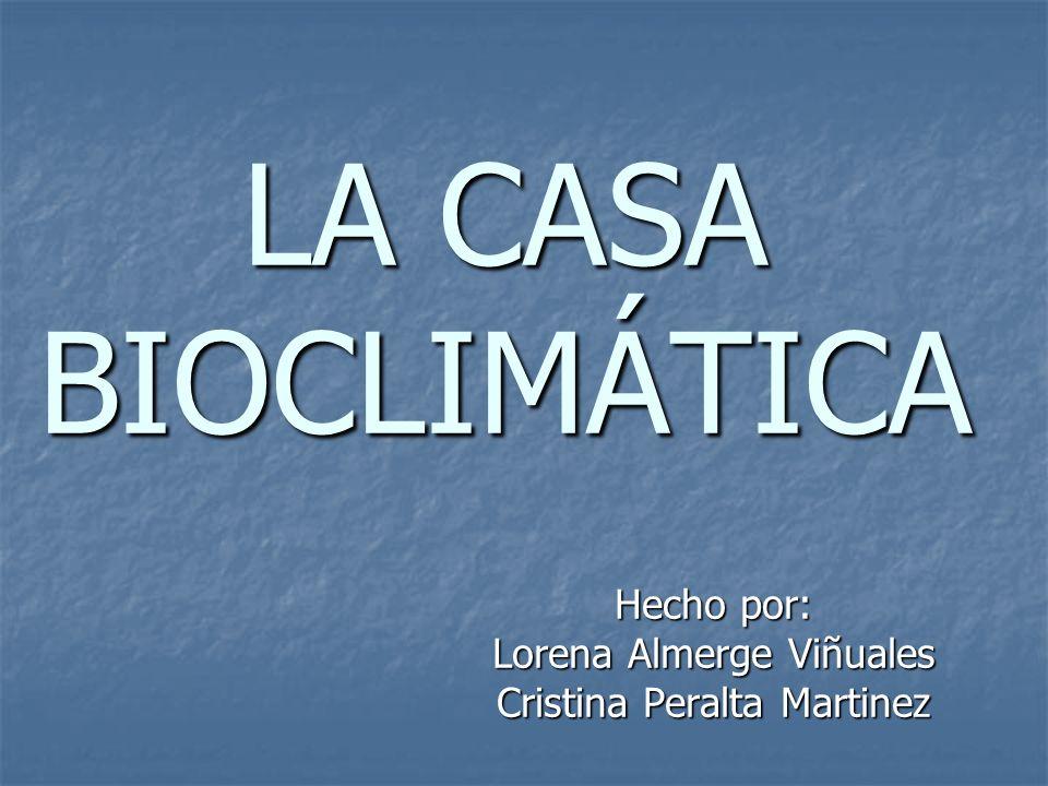 LA CASA BIOCLIMÁTICA Hecho por: Lorena Almerge Viñuales Cristina Peralta Martinez