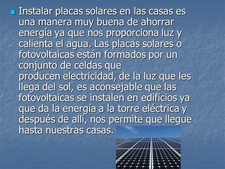 Instalar placas solares en las casas es una manera muy buena de ahorrar energía ya que nos proporciona luz y calienta el agua. Las placas solares o fo
