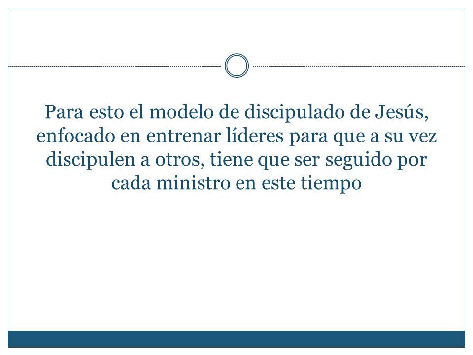 Para esto el modelo de discipulado de Jesús, enfocado en entrenar líderes para que a su vez discipulen a otros, tiene que ser seguido por cada ministr