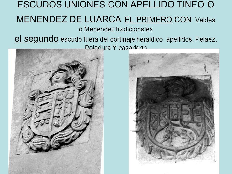ESCUDOS UNIONES CON APELLIDO TINEO O MENENDEZ DE LUARCA EL PRIMERO CON Valdes o Menendez tradicionales el segundo escudo fuera del cortinaje heraldico