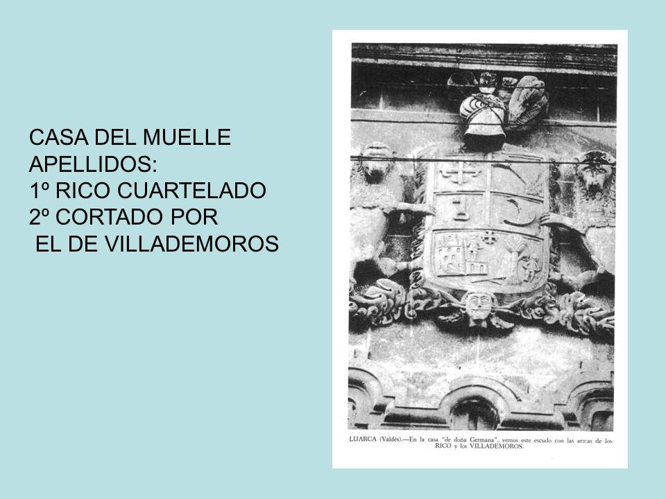 CASA DEL MUELLE APELLIDOS: 1º RICO CUARTELADO 2º CORTADO POR EL DE VILLADEMOROS