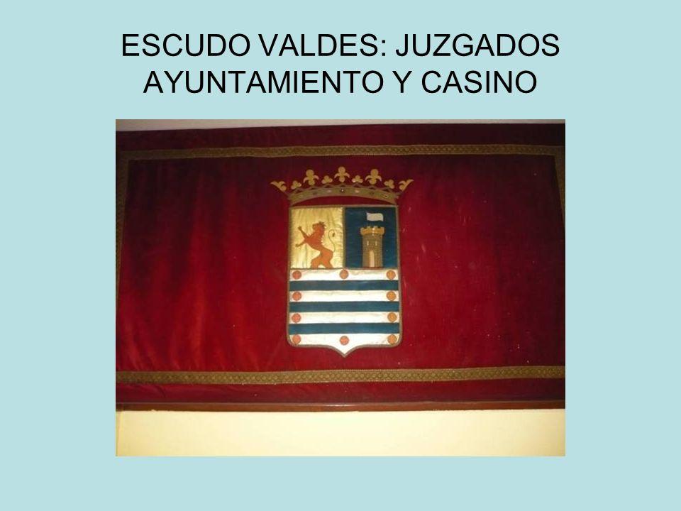 ESCUDO VALDES: JUZGADOS AYUNTAMIENTO Y CASINO