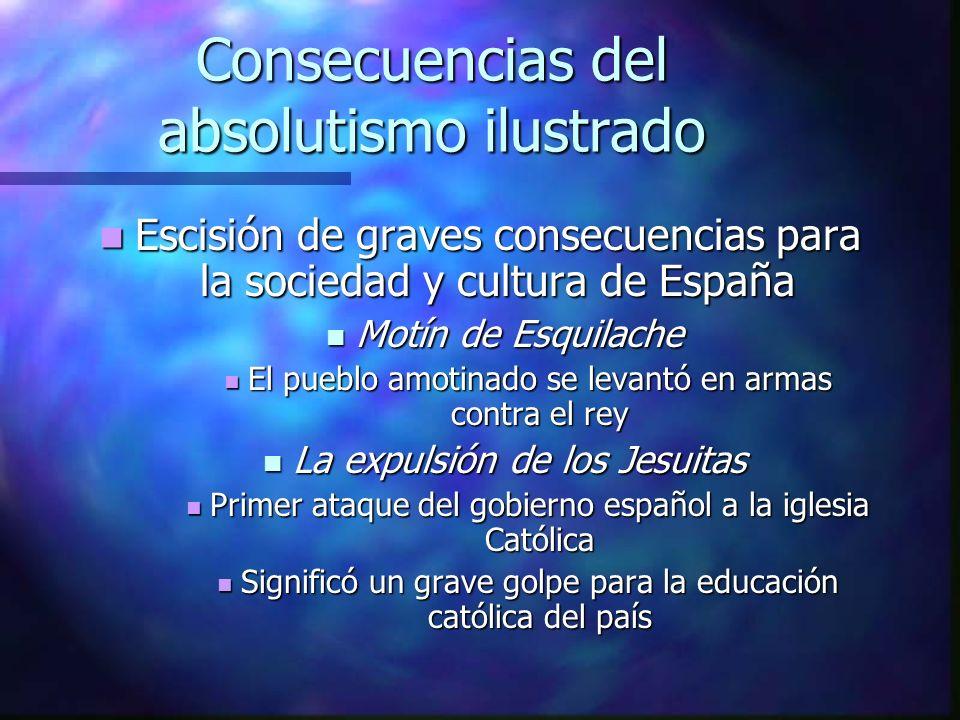 Consecuencias del absolutismo ilustrado Escisión de graves consecuencias para la sociedad y cultura de España Escisión de graves consecuencias para la