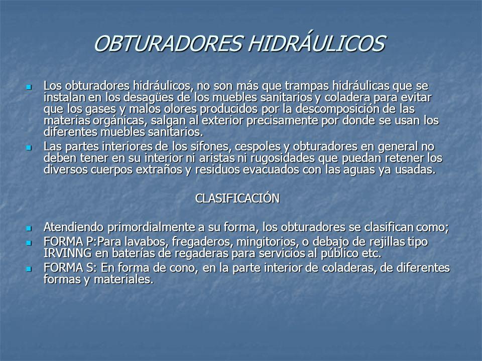OBTURADORES HIDRÁULICOS Los obturadores hidráulicos, no son más que trampas hidráulicas que se instalan en los desagües de los muebles sanitarios y co
