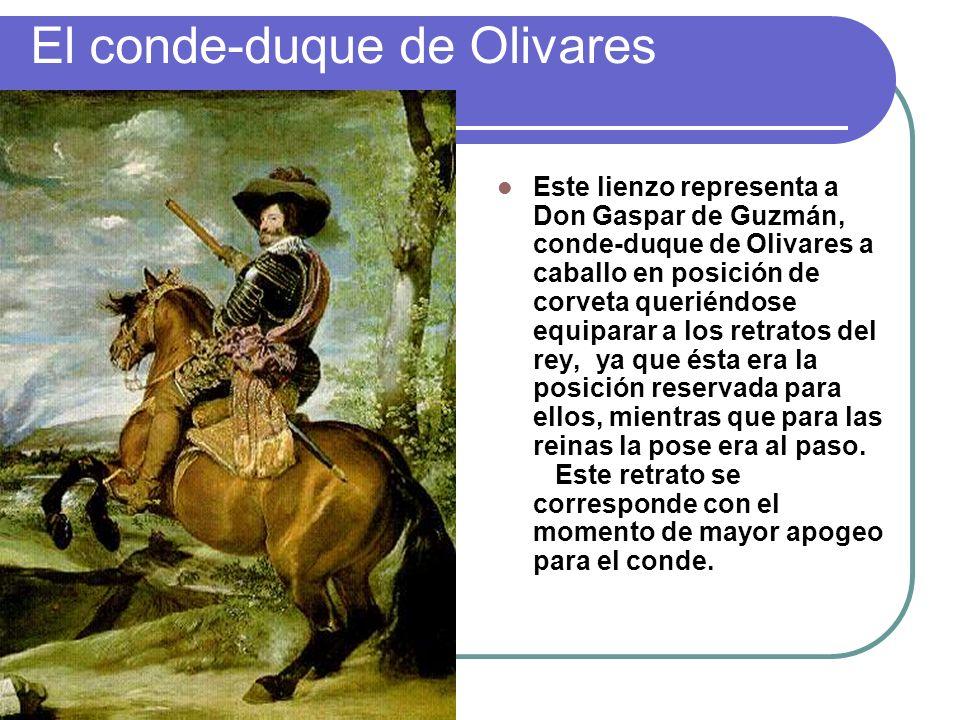 El conde-duque de Olivares Este lienzo representa a Don Gaspar de Guzmán, conde-duque de Olivares a caballo en posición de corveta queriéndose equipar