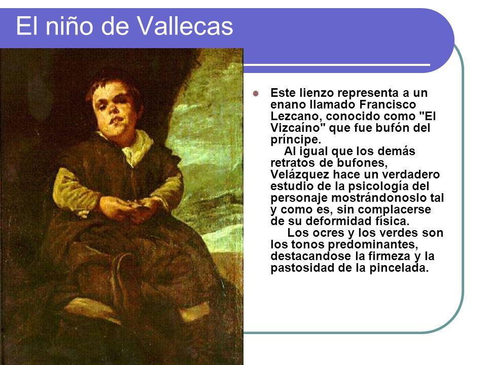 El niño de Vallecas Este lienzo representa a un enano llamado Francisco Lezcano, conocido como