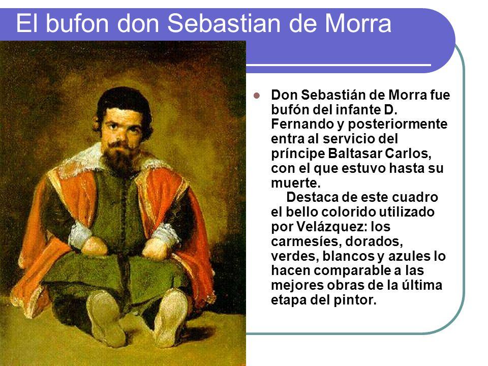 El bufon don Sebastian de Morra Don Sebastián de Morra fue bufón del infante D. Fernando y posteriormente entra al servicio del príncipe Baltasar Carl