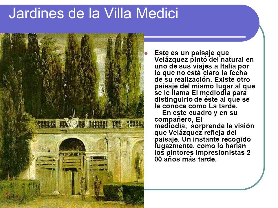 Jardines de la Villa Medici Este es un paisaje que Velázquez pintó del natural en uno de sus viajes a Italia por lo que no está claro la fecha de su r