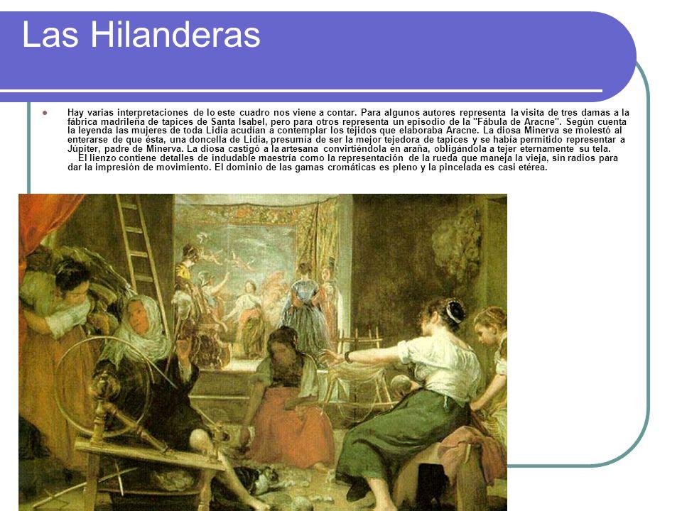 Las Hilanderas Hay varias interpretaciones de lo este cuadro nos viene a contar. Para algunos autores representa la visita de tres damas a la fábrica