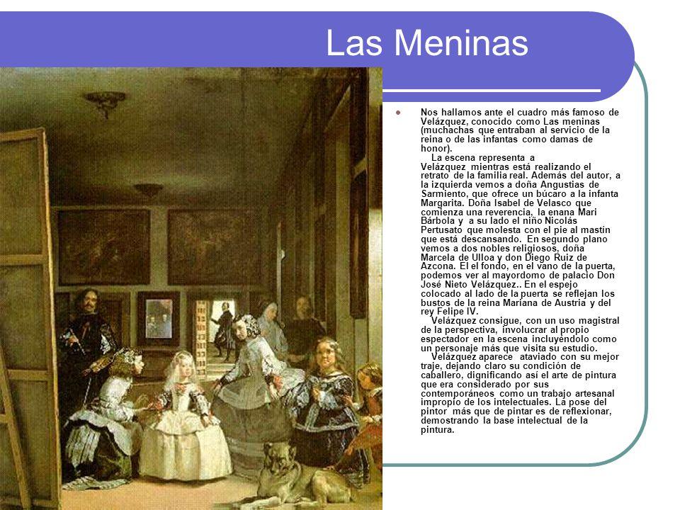 Las Meninas Nos hallamos ante el cuadro más famoso de Velázquez, conocido como Las meninas (muchachas que entraban al servicio de la reina o de las in