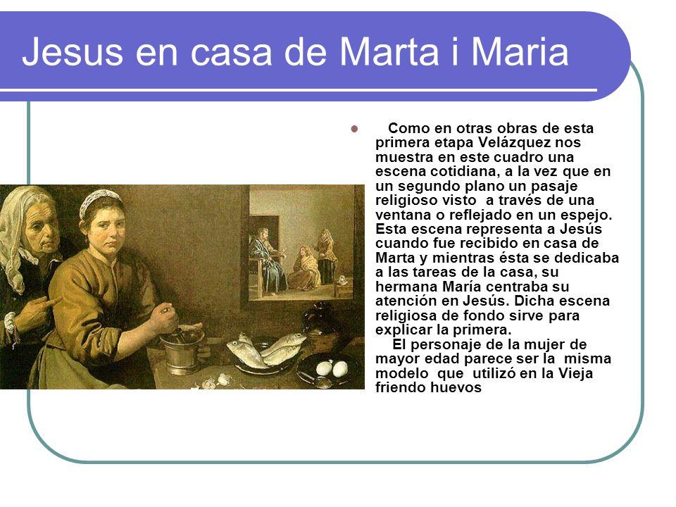 Jesus en casa de Marta i Maria Como en otras obras de esta primera etapa Velázquez nos muestra en este cuadro una escena cotidiana, a la vez que en un