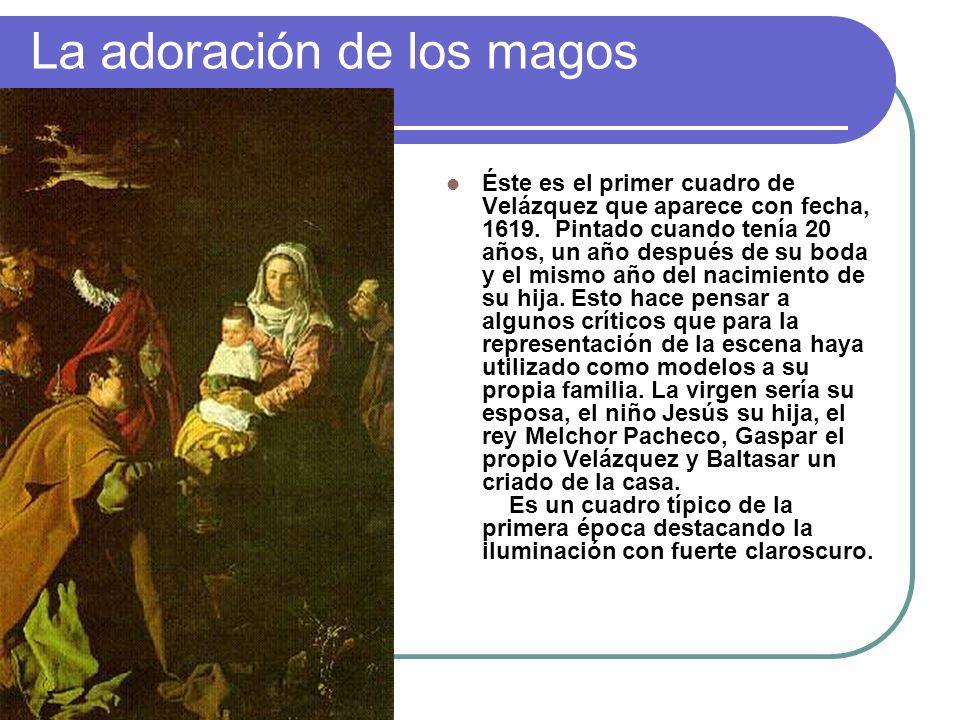 La adoración de los magos Éste es el primer cuadro de Velázquez que aparece con fecha, 1619. Pintado cuando tenía 20 años, un año después de su boda y