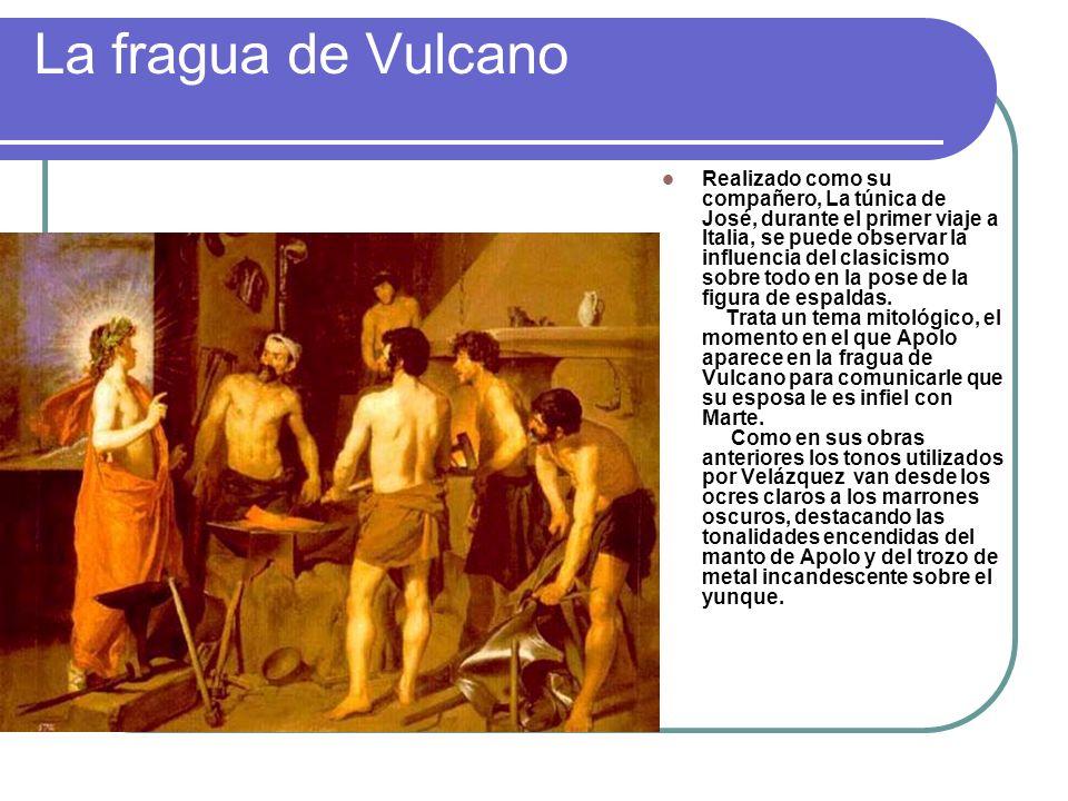 La fragua de Vulcano Realizado como su compañero, La túnica de José, durante el primer viaje a Italia, se puede observar la influencia del clasicismo