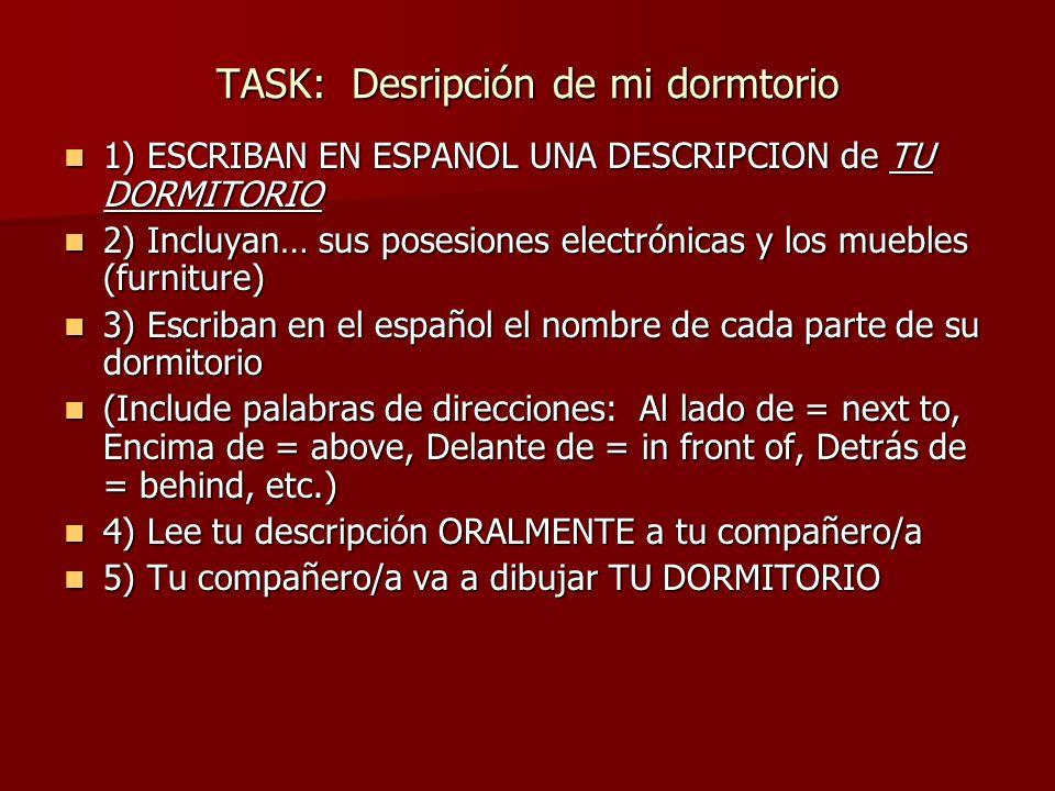 TASK: Desripción de mi dormtorio 1) ESCRIBAN EN ESPANOL UNA DESCRIPCION de TU DORMITORIO 1) ESCRIBAN EN ESPANOL UNA DESCRIPCION de TU DORMITORIO 2) In