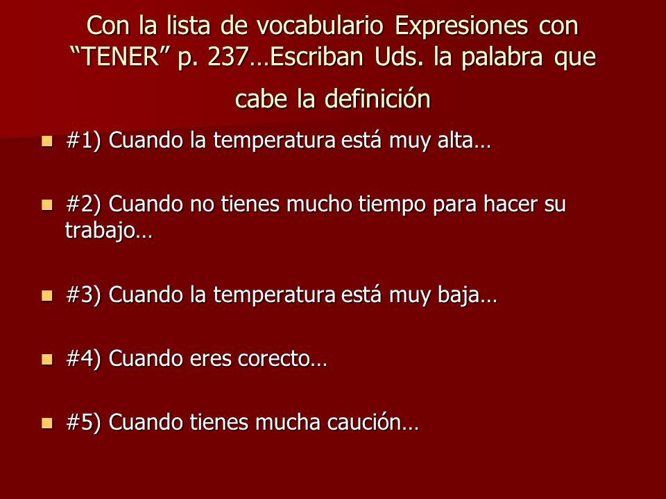Con la lista de vocabulario Expresiones con TENER p. 237…Escriban Uds. la palabra que cabe la definición #1) Cuando la temperatura está muy alta… #1)