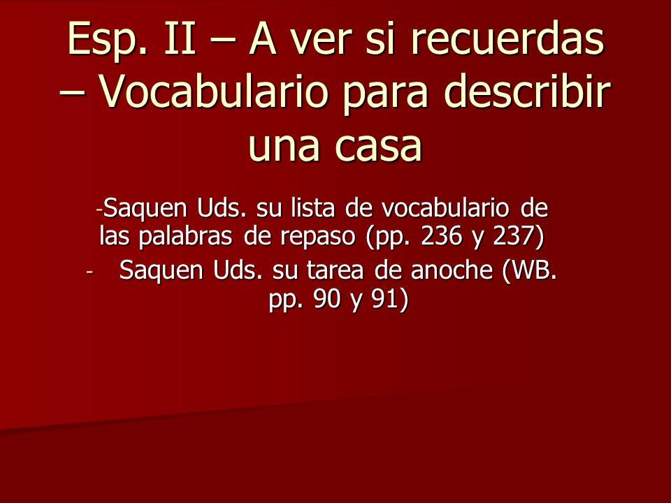 Esp. II – A ver si recuerdas – Vocabulario para describir una casa - Saquen Uds. su lista de vocabulario de las palabras de repaso (pp. 236 y 237) - S