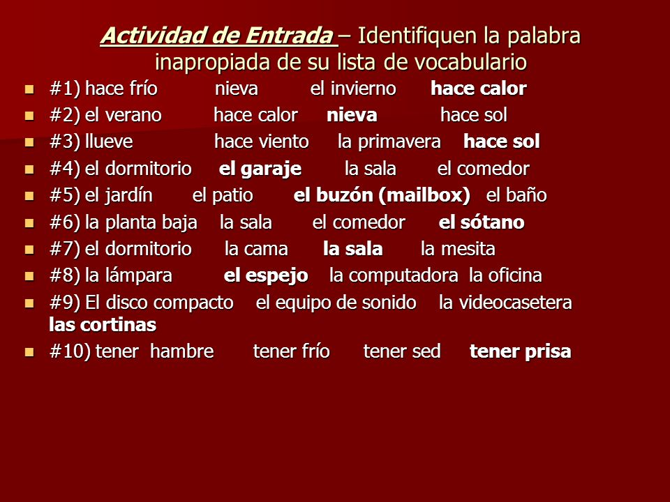 TASK: Desripción de mi dormtorio 1) ESCRIBAN EN ESPANOL UNA DESCRIPCION de TU DORMITORIO 1) ESCRIBAN EN ESPANOL UNA DESCRIPCION de TU DORMITORIO 2) Incluyan… sus posesiones electrónicas y los muebles (furniture) 2) Incluyan… sus posesiones electrónicas y los muebles (furniture) 3) Escriban en el español el nombre de cada parte de su dormitorio 3) Escriban en el español el nombre de cada parte de su dormitorio (Include palabras de direcciones: Al lado de = next to, Encima de = above, Delante de = in front of, Detrás de = behind, etc.) (Include palabras de direcciones: Al lado de = next to, Encima de = above, Delante de = in front of, Detrás de = behind, etc.) 4) Lee tu descripción ORALMENTE a tu compañero/a 4) Lee tu descripción ORALMENTE a tu compañero/a 5) Tu compañero/a va a dibujar TU DORMITORIO 5) Tu compañero/a va a dibujar TU DORMITORIO