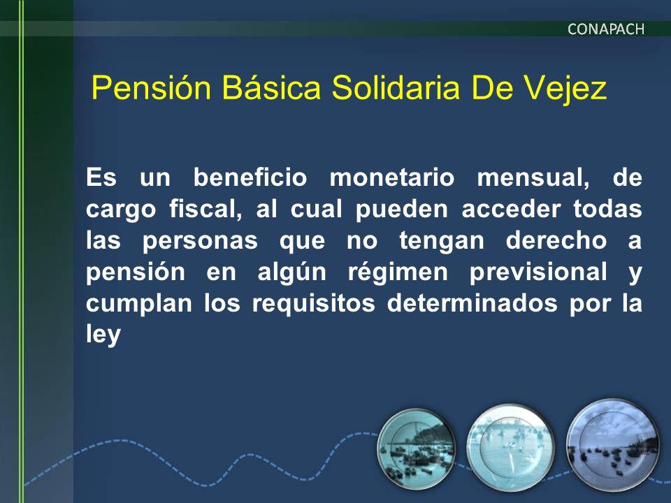 Pensión Básica Solidaria De Vejez Es un beneficio monetario mensual, de cargo fiscal, al cual pueden acceder todas las personas que no tengan derecho