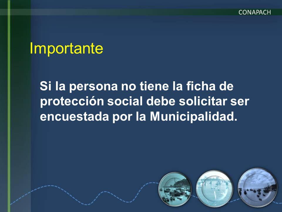 Importante Si la persona no tiene la ficha de protección social debe solicitar ser encuestada por la Municipalidad.