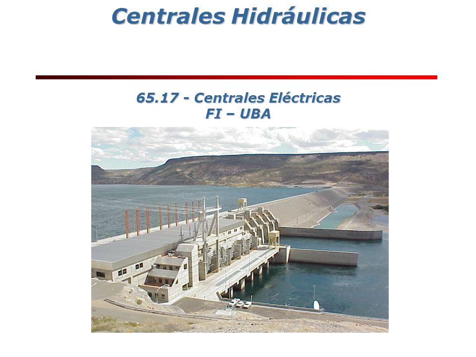 Centrales Hidráulicas Centrales Hidráulicas 65.17 - Centrales Eléctricas FI – UBA
