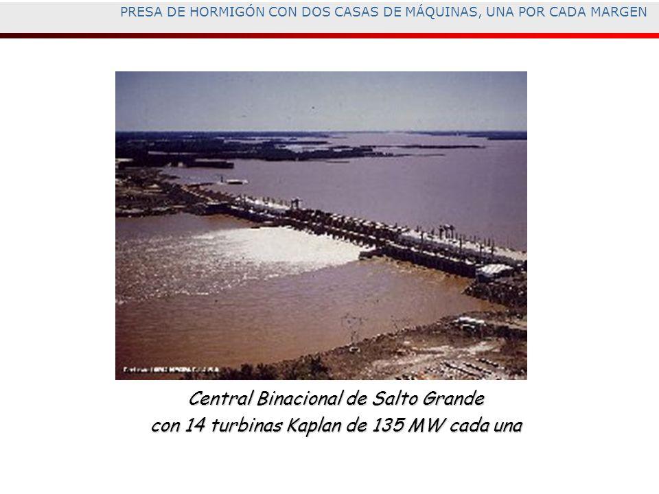 PRESA DE HORMIGÓN CON DOS CASAS DE MÁQUINAS, UNA POR CADA MARGEN Central Binacional de Salto Grande con 14 turbinas Kaplan de 135 MW cada una