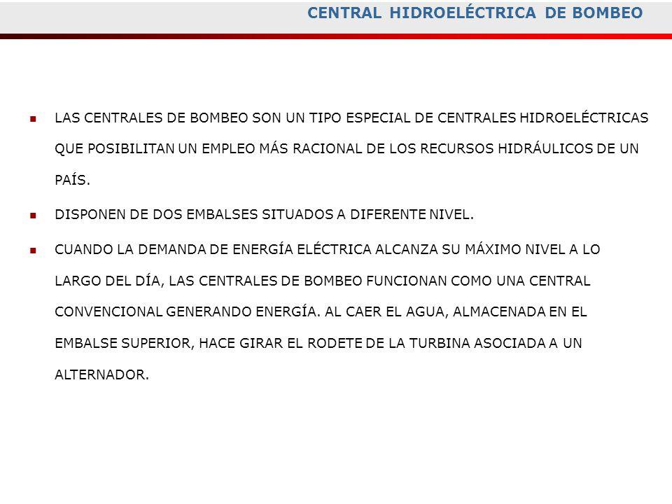 CENTRAL HIDROELÉCTRICA DE BOMBEO LAS CENTRALES DE BOMBEO SON UN TIPO ESPECIAL DE CENTRALES HIDROELÉCTRICAS QUE POSIBILITAN UN EMPLEO MÁS RACIONAL DE L