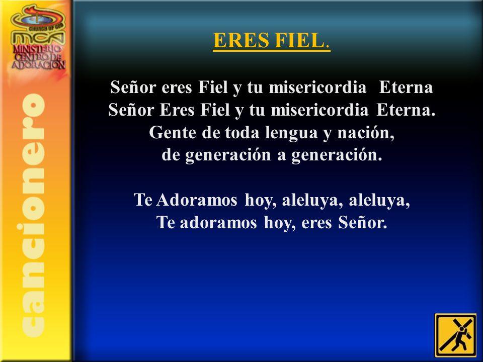 ERES FIEL. Señor eres Fiel y tu misericordia Eterna Señor Eres Fiel y tu misericordia Eterna. Gente de toda lengua y nación, de generación a generació