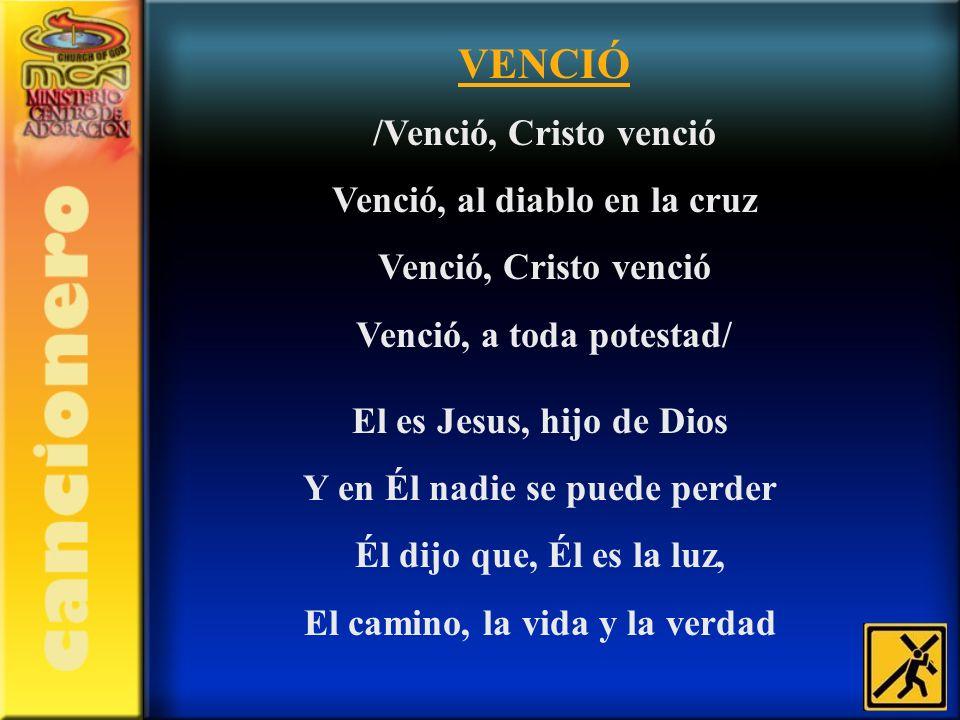 VENCIÓ /Venció, Cristo venció Venció, al diablo en la cruz Venció, Cristo venció Venció, a toda potestad/ El es Jesus, hijo de Dios Y en Él nadie se p