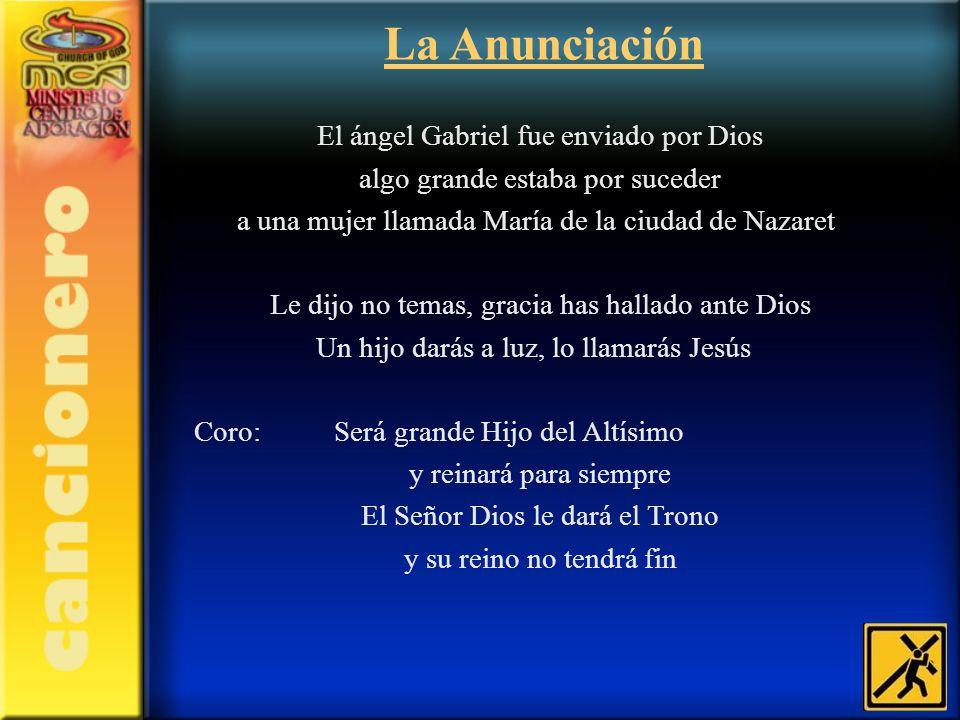 La Anunciación El ángel Gabriel fue enviado por Dios algo grande estaba por suceder a una mujer llamada María de la ciudad de Nazaret Le dijo no temas