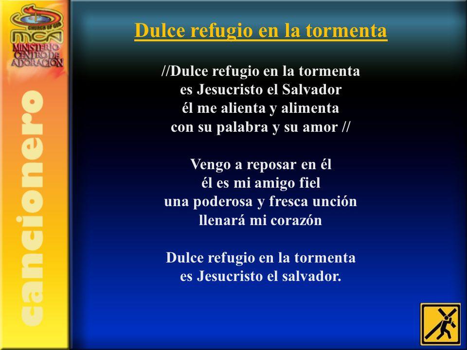 Dulce refugio en la tormenta //Dulce refugio en la tormenta es Jesucristo el Salvador él me alienta y alimenta con su palabra y su amor // Vengo a rep