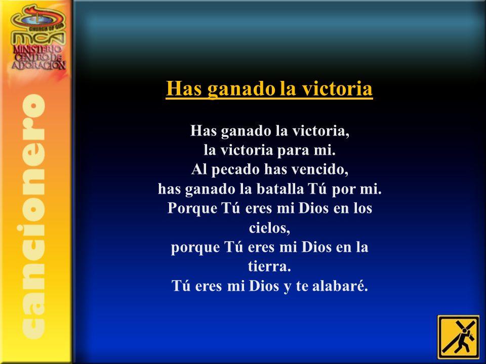 Has ganado la victoria Has ganado la victoria, la victoria para mi. Al pecado has vencido, has ganado la batalla Tú por mi. Porque Tú eres mi Dios en