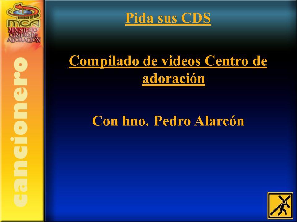 Pida sus CDS Compilado de videos Centro de adoración Con hno. Pedro Alarcón