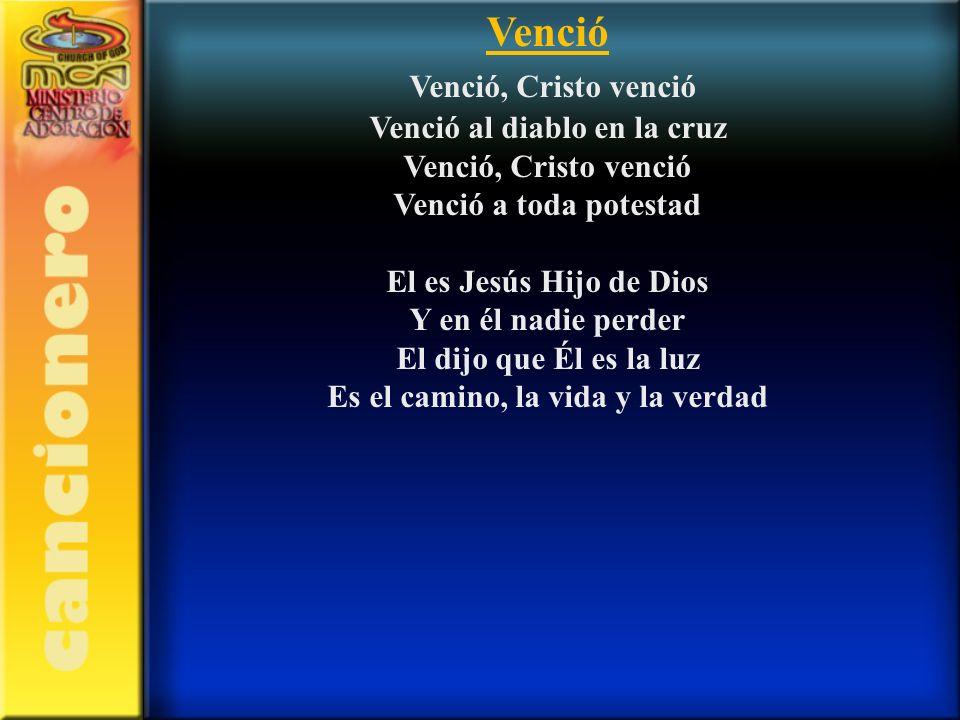 Venció Venció, Cristo venció Venció al diablo en la cruz Venció, Cristo venció Venció a toda potestad El es Jesús Hijo de Dios Y en él nadie perder El