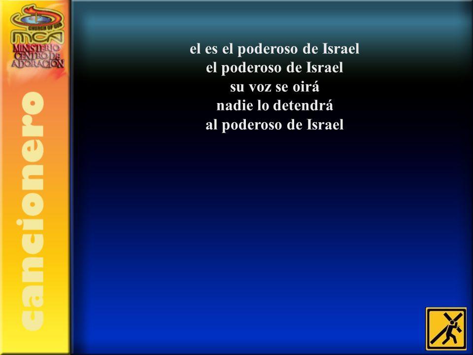 el es el poderoso de Israel el poderoso de Israel su voz se oirá nadie lo detendrá al poderoso de Israel