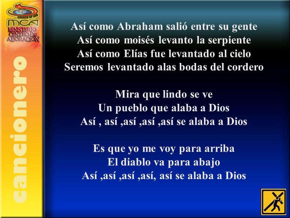 Así como Abraham salió entre su gente Así como moisés levanto la serpiente Así como Elías fue levantado al cielo Seremos levantado alas bodas del cord