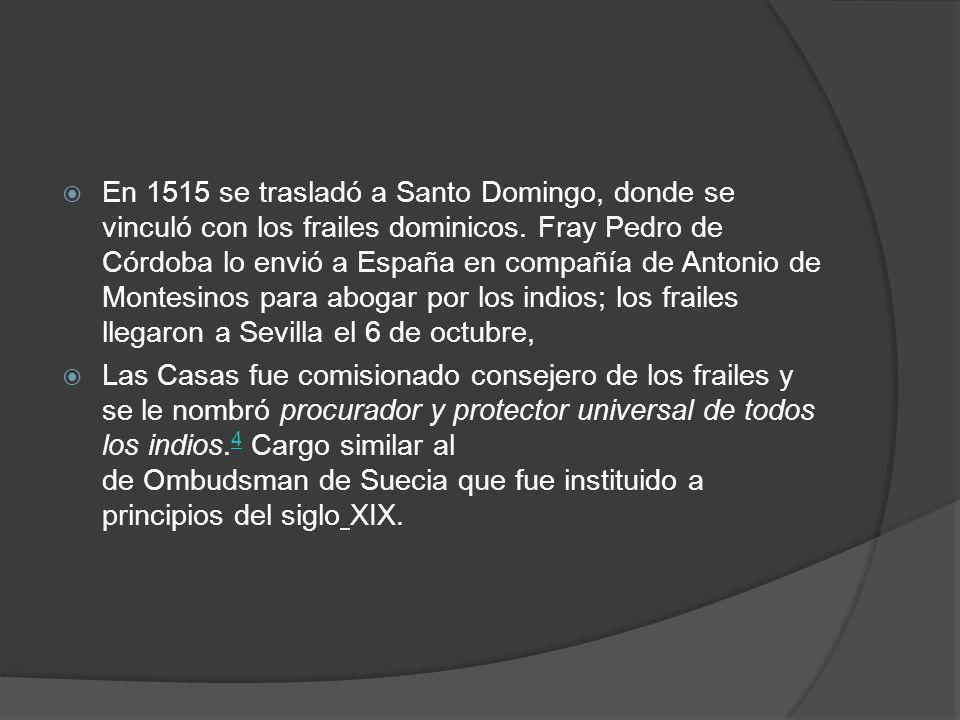 En 1515 se trasladó a Santo Domingo, donde se vinculó con los frailes dominicos.