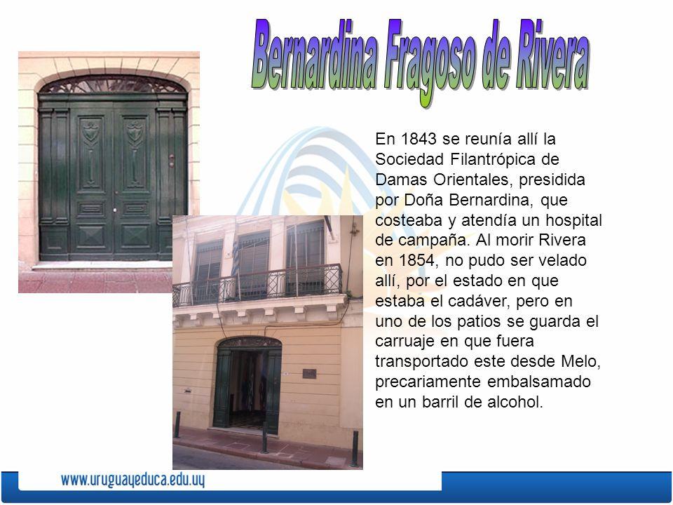 En 1843 se reunía allí la Sociedad Filantrópica de Damas Orientales, presidida por Doña Bernardina, que costeaba y atendía un hospital de campaña. Al