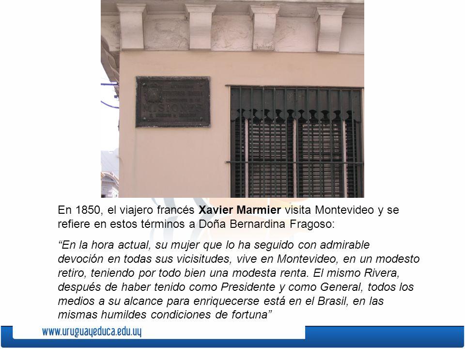En 1850, el viajero francés Xavier Marmier visita Montevideo y se refiere en estos términos a Doña Bernardina Fragoso: En la hora actual, su mujer que