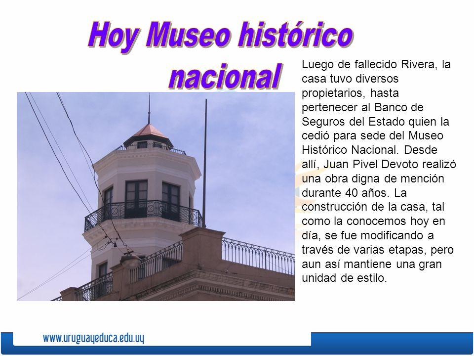 Luego de fallecido Rivera, la casa tuvo diversos propietarios, hasta pertenecer al Banco de Seguros del Estado quien la cedió para sede del Museo Hist