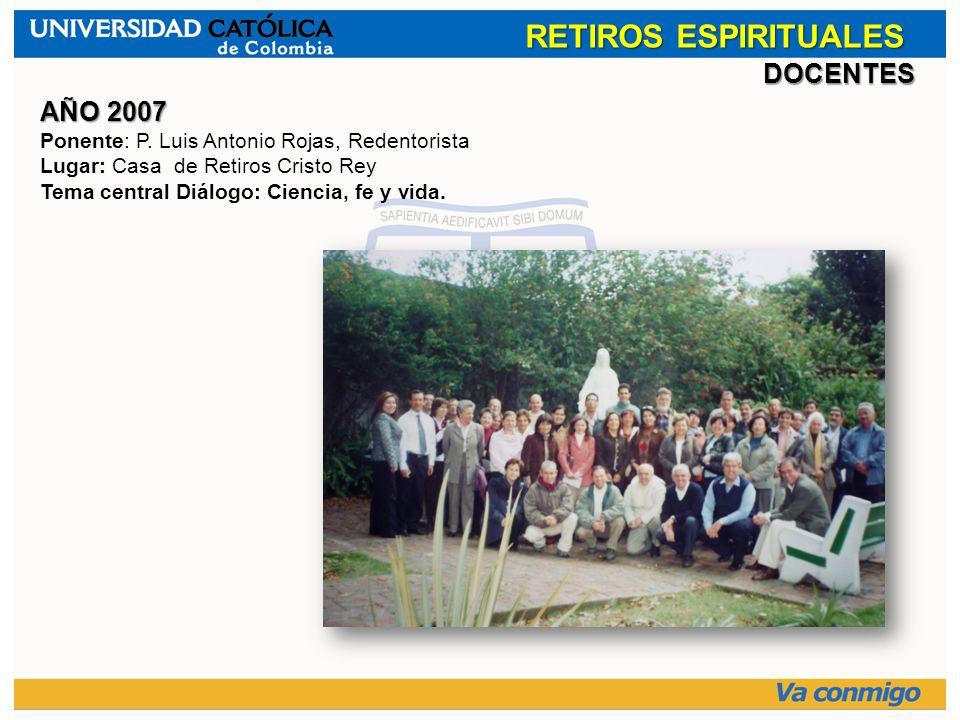 RETIROS ESPIRITUALES DOCENTES AÑO 2007 Ponente: P. Luis Antonio Rojas, Redentorista Lugar: Casa de Retiros Cristo Rey Tema central Diálogo: Ciencia, f