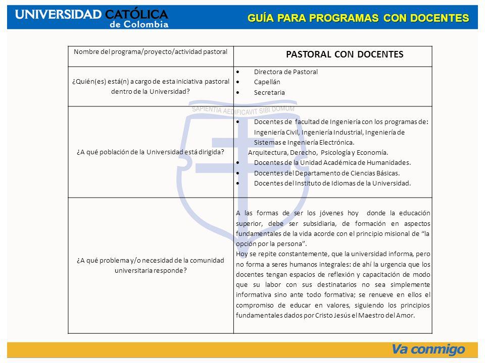 Nombre del programa/proyecto/actividad pastoral PASTORAL CON DOCENTES ¿Quién(es) está(n) a cargo de esta iniciativa pastoral dentro de la Universidad?