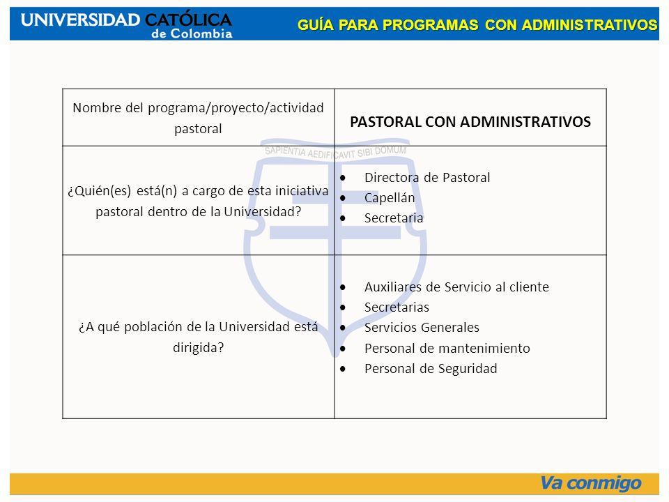 Nombre del programa/proyecto/actividad pastoral PASTORAL CON ADMINISTRATIVOS ¿Quién(es) está(n) a cargo de esta iniciativa pastoral dentro de la Unive
